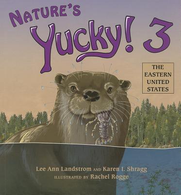 Nature's Yucky! 3 By Landstrom, Lee Ann/ Shragg, Karen I./ Rogge, Rachel (ILT)