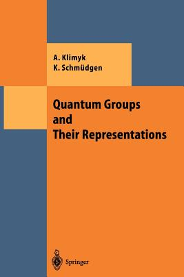 Quantum Groups and Their Representations By Klimyk, Anatoli/ Schmudgen, Konrad